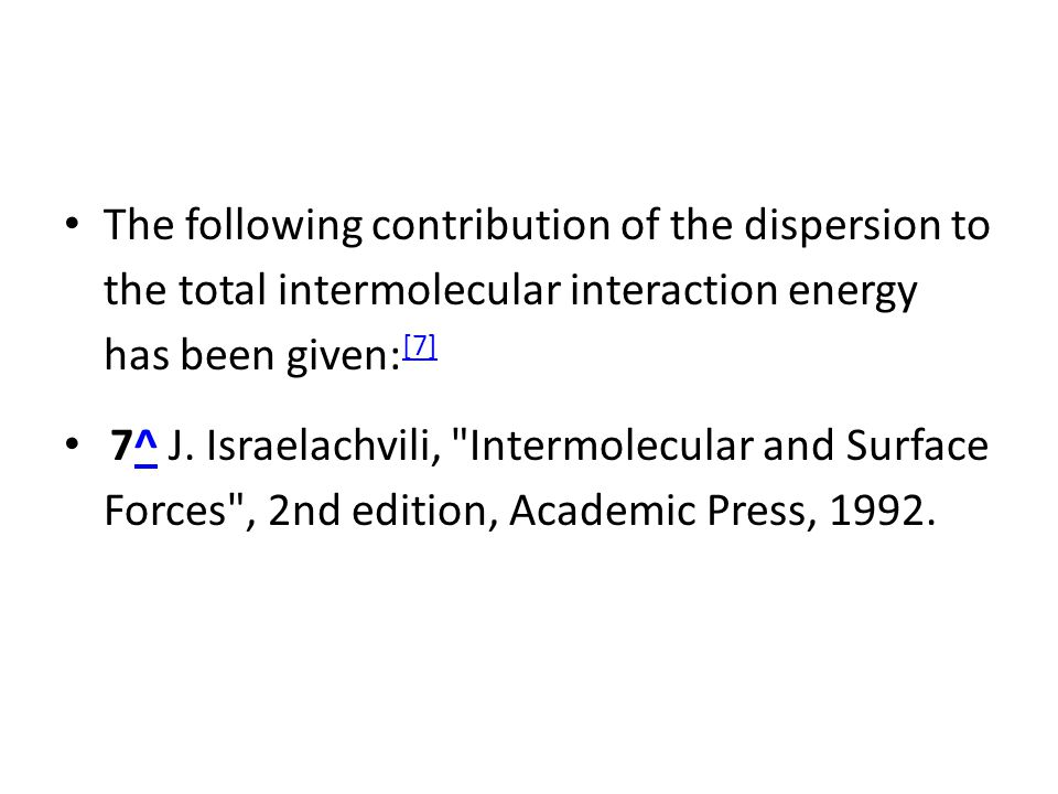 The following contribution of the dispersion to the total intermolecular interaction energy has been given:[7]